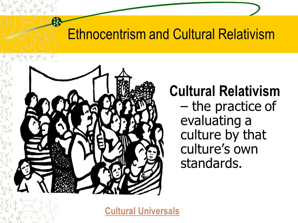 cultural relativity the root cause of The confucius connection: from cultural roots to  we assume the values to be at least part of the cause,  the cultural relativity of organizational.