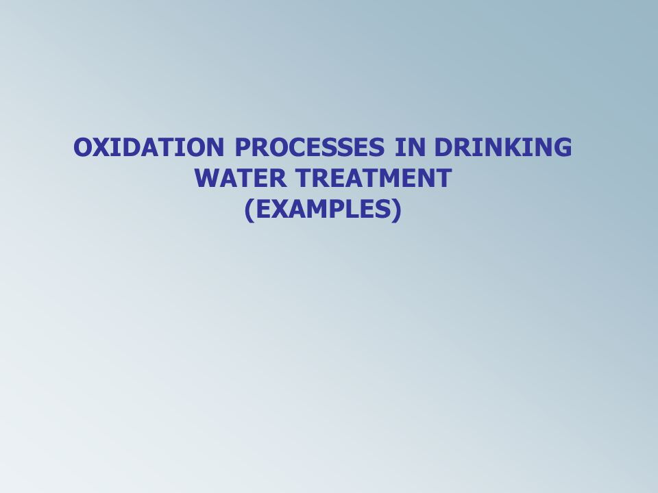 OXIDATION PROCESSES IN DRINKING WATER TREATMENT
