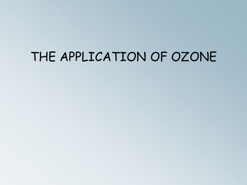 THE APPLICATION OF OZONE