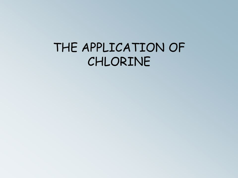 THE APPLICATION OF CHLORINE