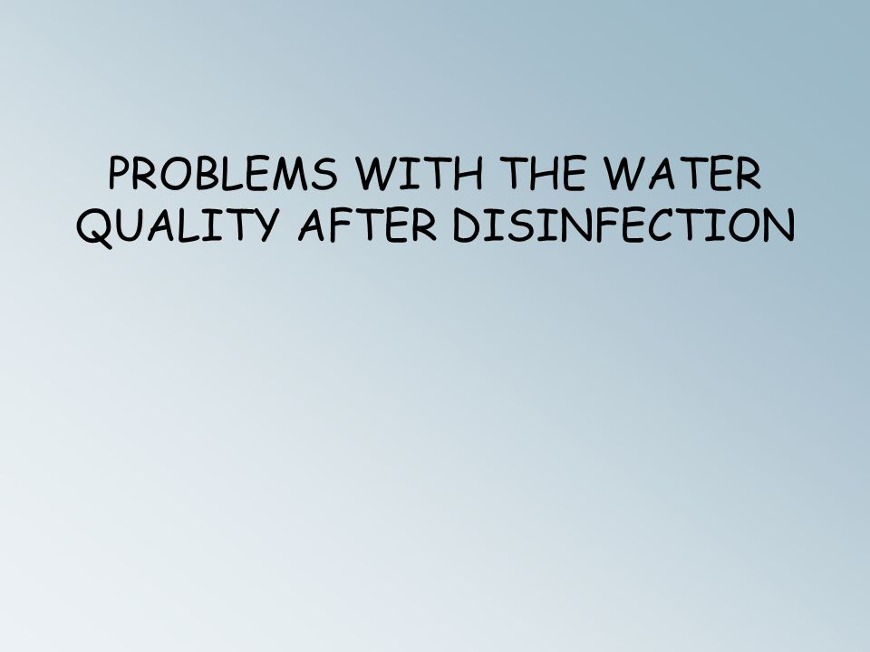 PROBLEMS WITH THE WATER QUALITY AFTER DISINFECTION