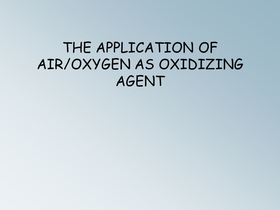 THE APPLICATION OF AIR/OXYGEN AS OXIDIZING AGENT