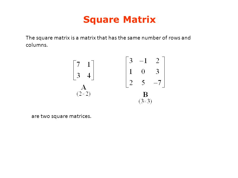 Square Matrix The square matrix is a matrix that has the same number of rows and columns.