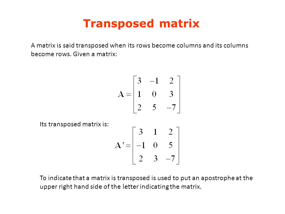 Transposed matrix A matrix is said transposed when its rows become columns and its columns become rows. Given a matrix: