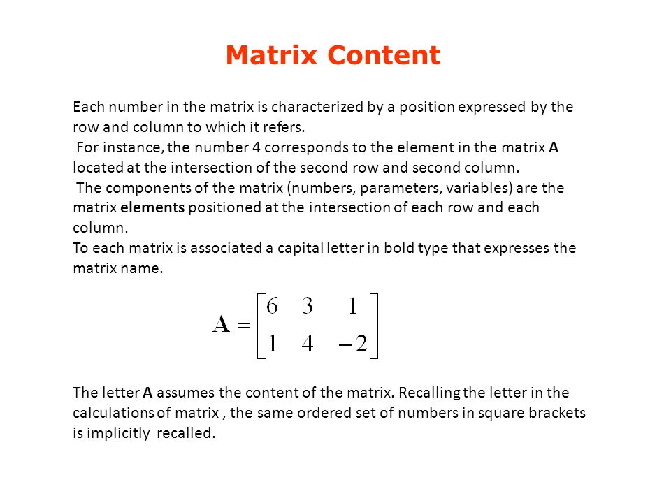 Matrix Content Each number in the matrix is characterized by a position expressed by the row and column to which it refers.