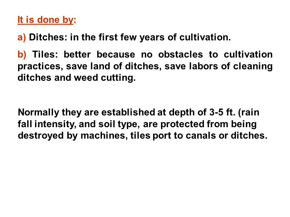 It is done by: a) Ditches: in the first few years of cultivation.