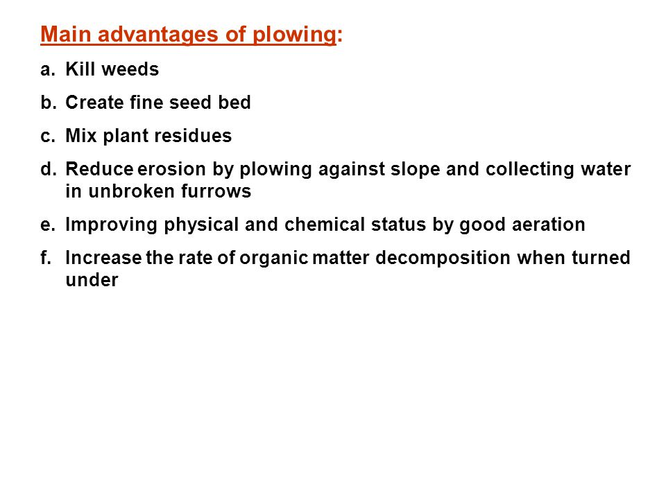 Main advantages of plowing: