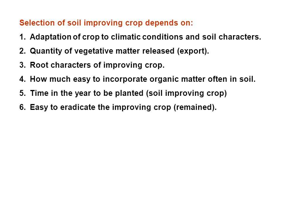 Selection of soil improving crop depends on: