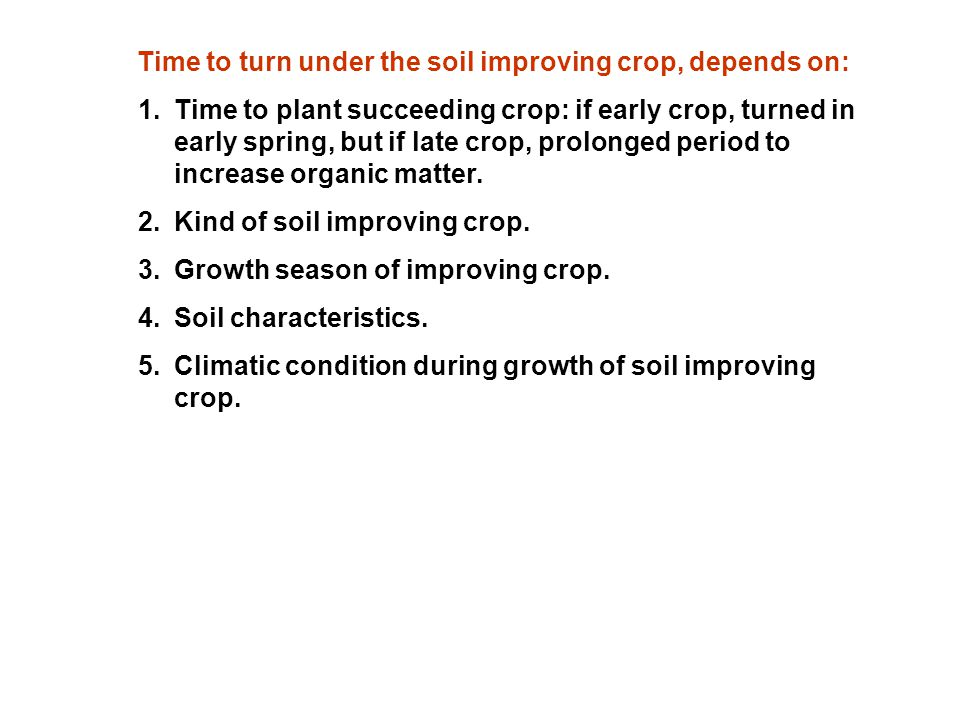 Time to turn under the soil improving crop, depends on:
