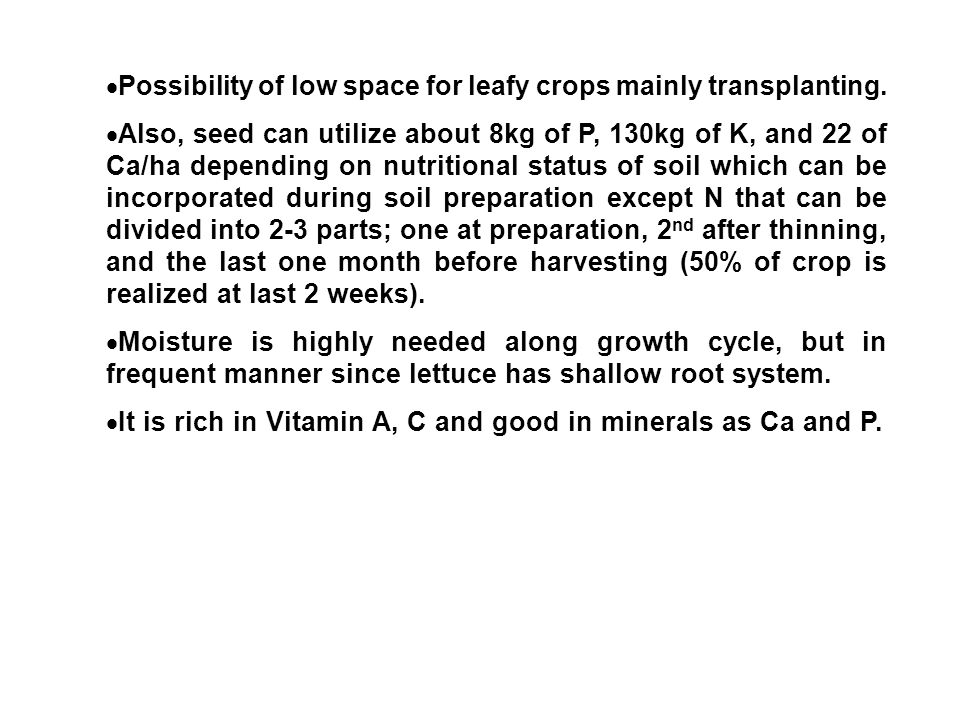 Possibility of low space for leafy crops mainly transplanting.