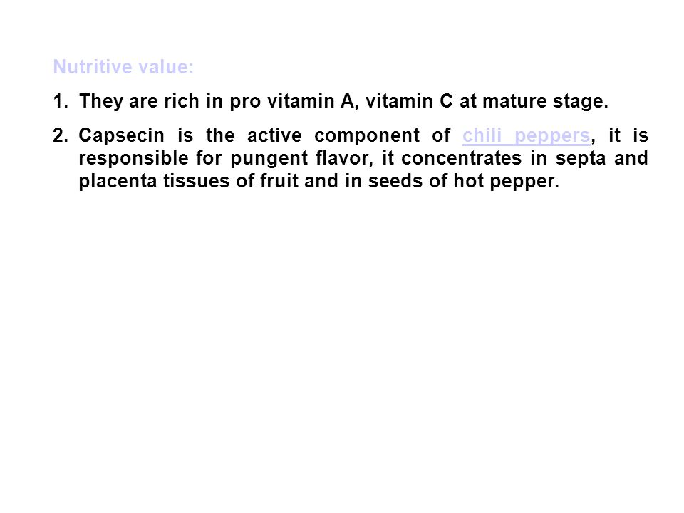 Nutritive value: They are rich in pro vitamin A, vitamin C at mature stage.