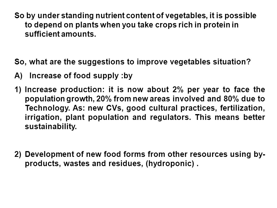 So by under standing nutrient content of vegetables, it is possible to depend on plants when you take crops rich in protein in sufficient amounts.