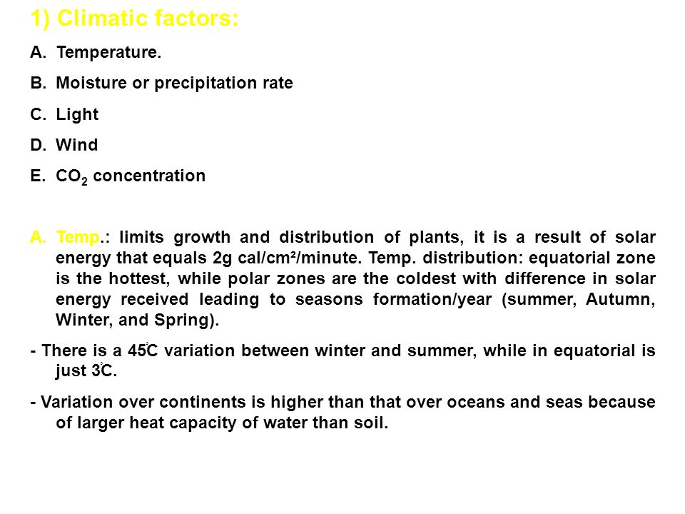 1) Climatic factors: Temperature. Moisture or precipitation rate Light