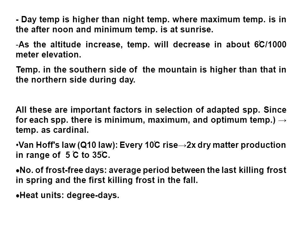 - Day temp is higher than night temp. where maximum temp