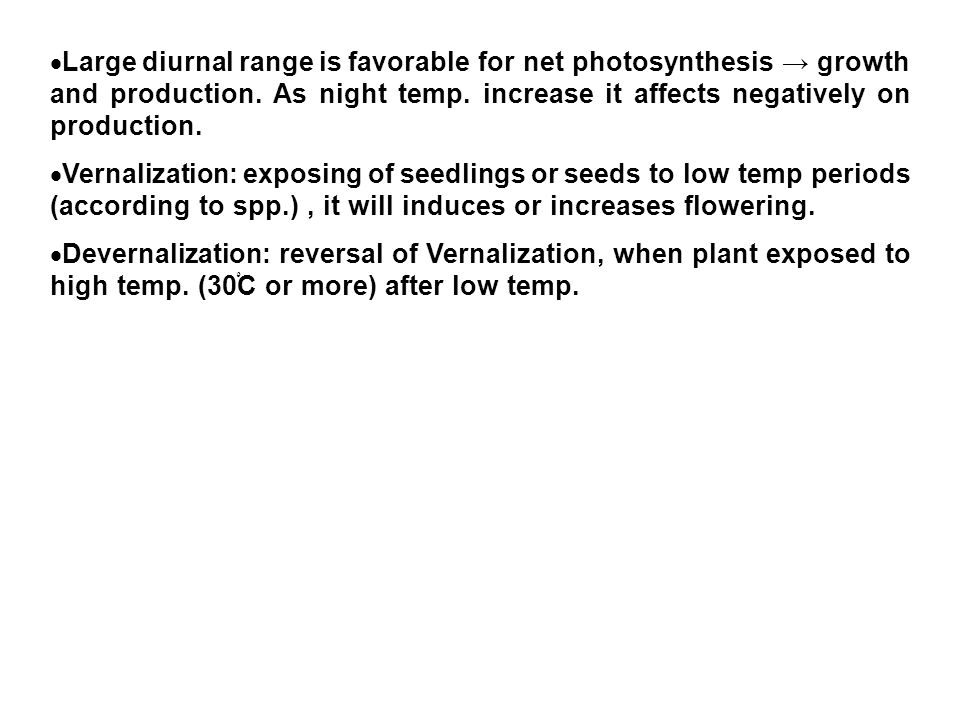 Large diurnal range is favorable for net photosynthesis → growth and production. As night temp. increase it affects negatively on production.