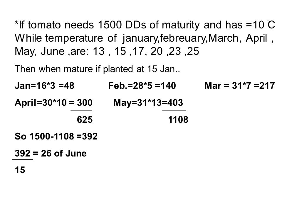 *If tomato needs 1500 DDs of maturity and has =10ْ C While temperature of january,febreuary,March, April , May, June ,are: 13 , 15 ,17, 20 ,23 ,25