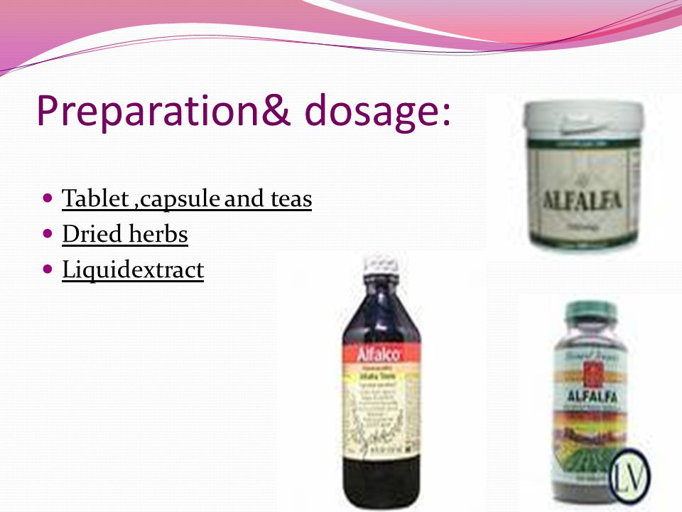Preparation& dosage: Tablet ,capsule and teas Dried herbs