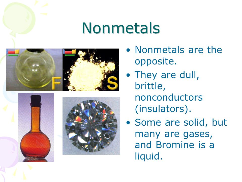 Nonmetals Nonmetals are the opposite.