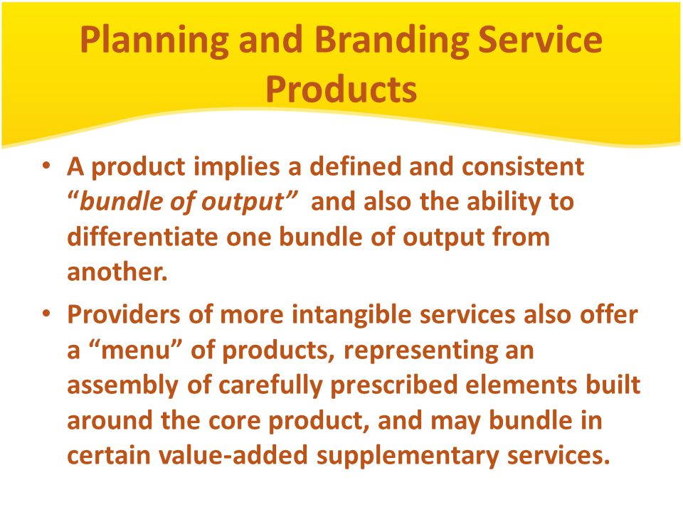 planning and branding service products Branding ppt - free download as to your business and your products and service lose the image of personal service every branding must show the correct image.