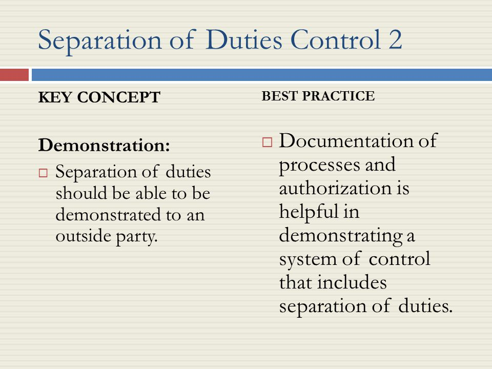 understanding the separation of duties in A common segregation of duties for payroll is to have one employee responsible for the accounting portion of the job and someone else responsible for signing the checks although it improves security, breaking tasks down into separate components can negatively impact business efficiency and increase costs, complexity and staffing requirements.