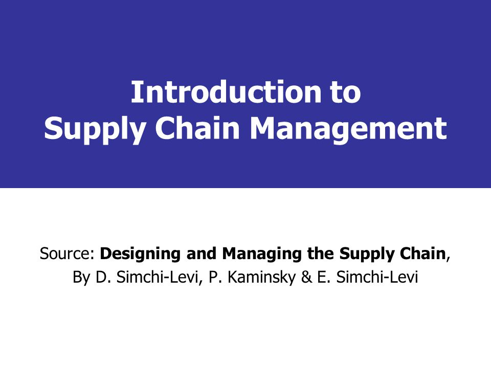 Designing and managing the supply chain simchi levi