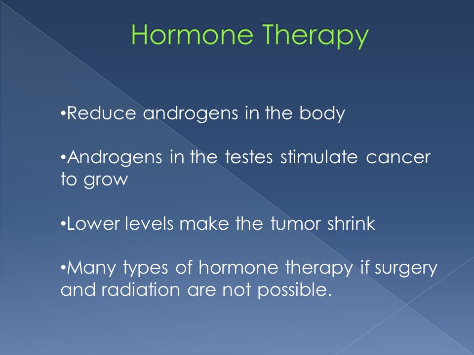 Hormone Therapy Reduce androgens in the body