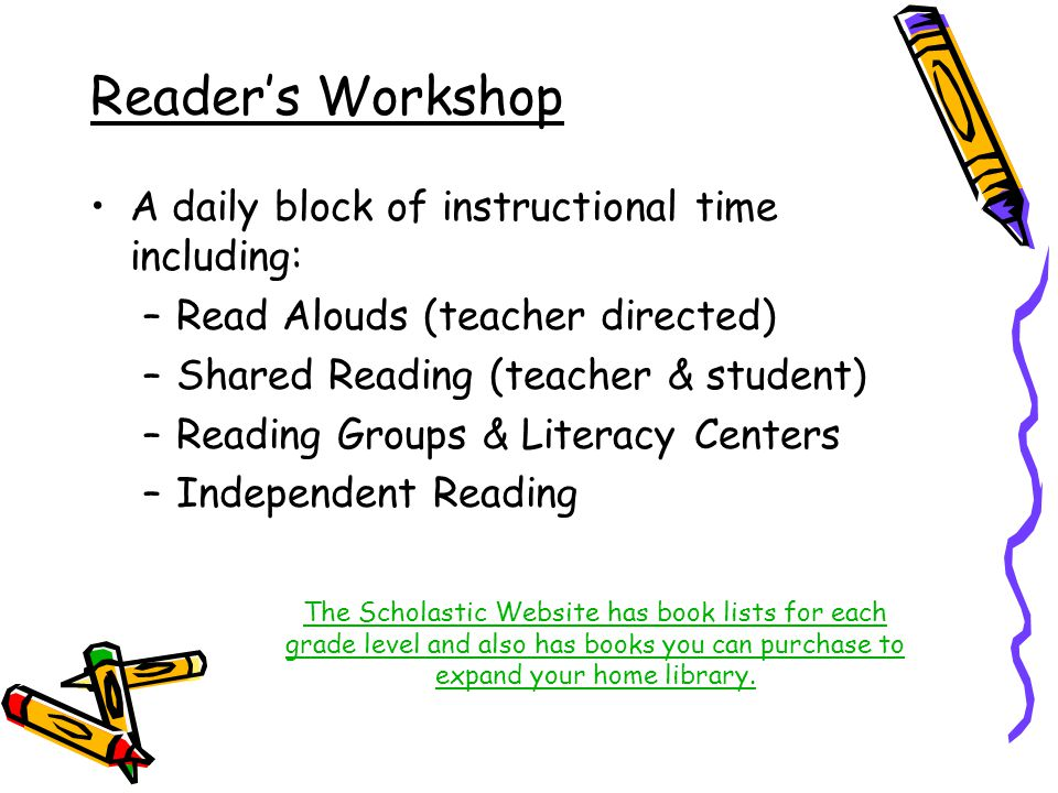 Reader's Workshop A daily block of instructional time including: