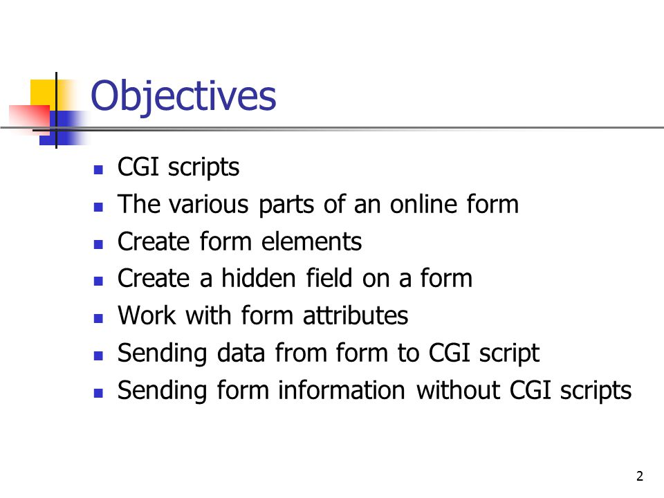 Objectives CGI scripts The various parts of an online form