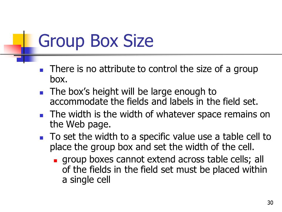 Group Box Size There is no attribute to control the size of a group box.