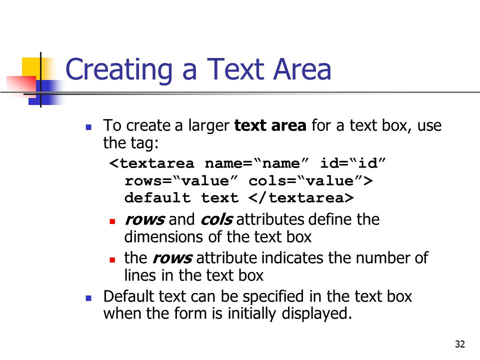 Creating a Text Area To create a larger text area for a text box, use the tag: