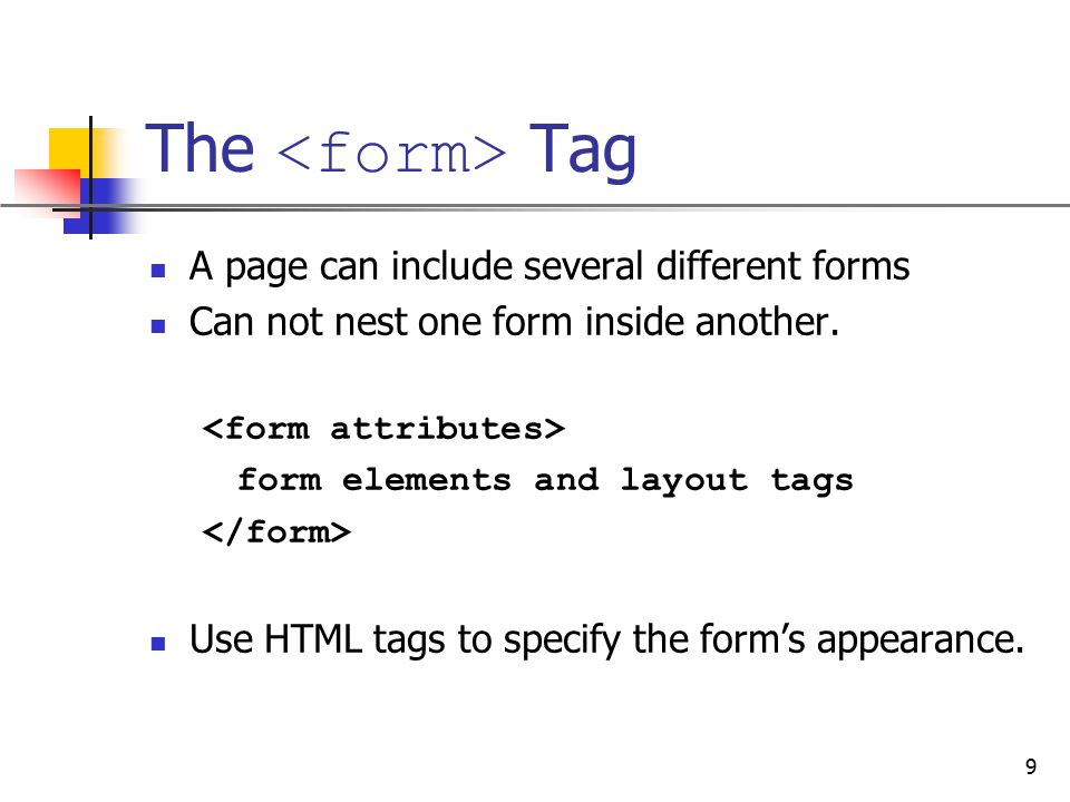 The <form> Tag A page can include several different forms
