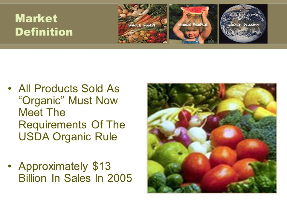 Market Definition All Products Sold As Organic Must Now Meet The Requirements Of The USDA Organic Rule.
