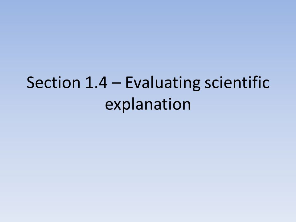 Section 1.4 – Evaluating scientific explanation