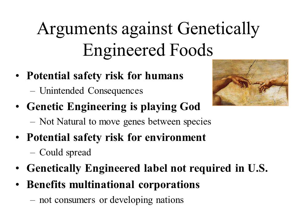 genetic engineering argument Give me arguments that are really difficult to argue please do not involve god, morals, or that its just bad i want rational arguments against genetic engineering.