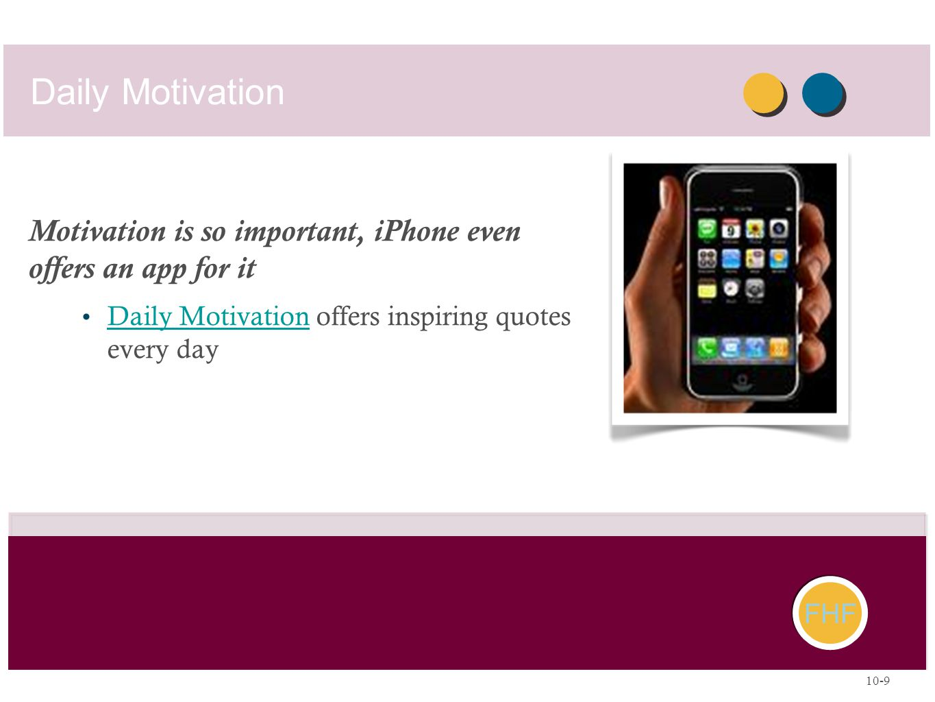 Daily Motivation Motivation is so important, iPhone even offers an app for it. Daily Motivation offers inspiring quotes every day.