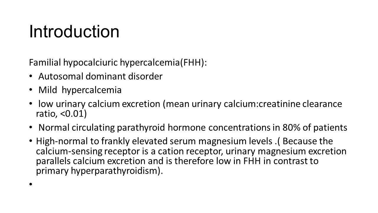 Introduction Familial hypocalciuric hypercalcemia(FHH):
