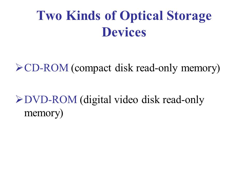 optical storage devices In contrast to magnetic and optical forms of backing storage, these devices have  no moving parts and so are called 'solid state' instead, they use a special kind.