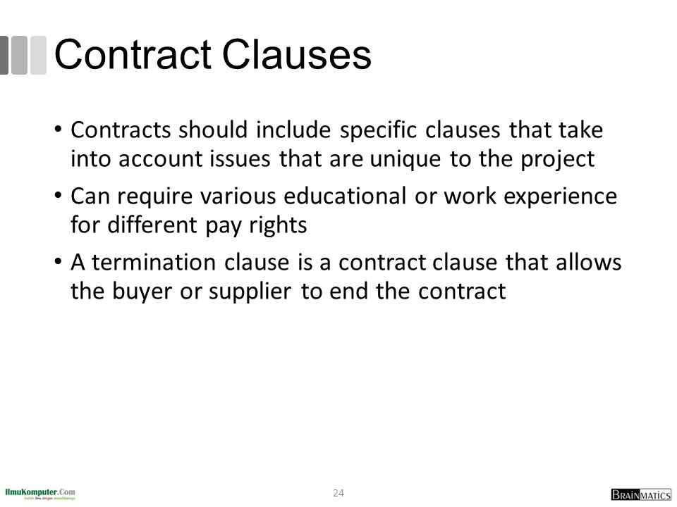 Contract Clauses Contracts should include specific clauses that take into account issues that are unique to the project.