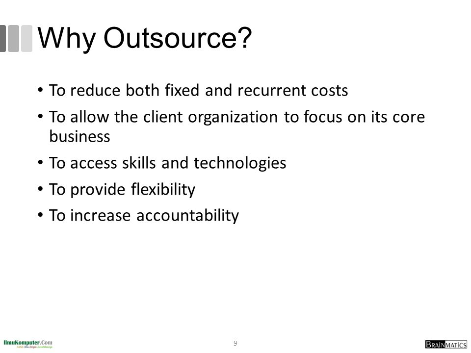 Why Outsource To reduce both fixed and recurrent costs