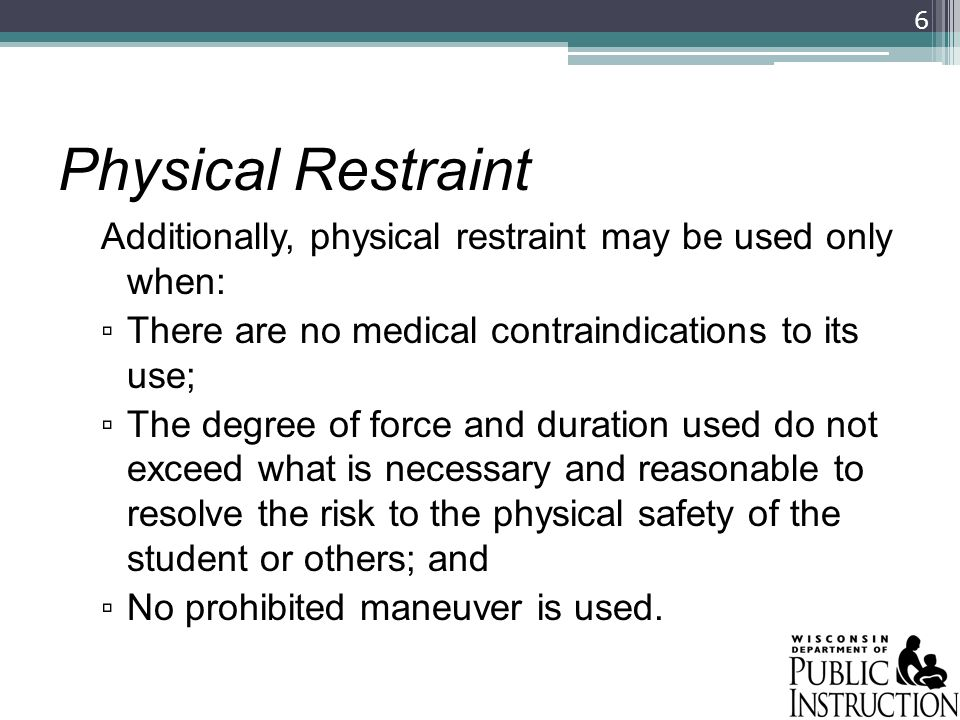 Physical RestraintAdditionally, physical restraint may be used only when: There are no medical contraindications to its use;