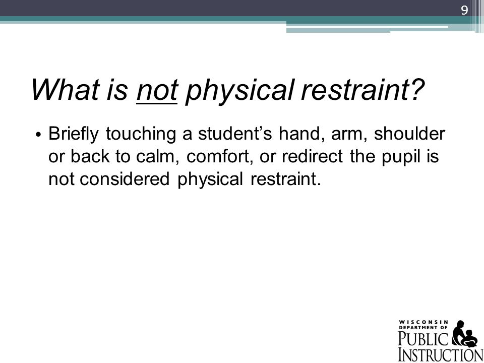 What is not physical restraint