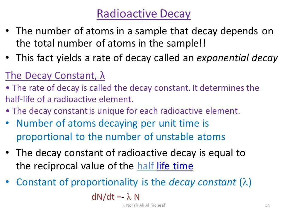 Radioactive Decay The number of atoms in a sample that decay depends on the total number of atoms in the sample!!