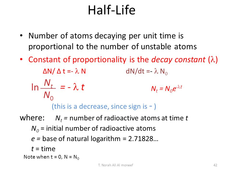 Half-Life Number of atoms decaying per unit time is proportional to the number of unstable atoms.