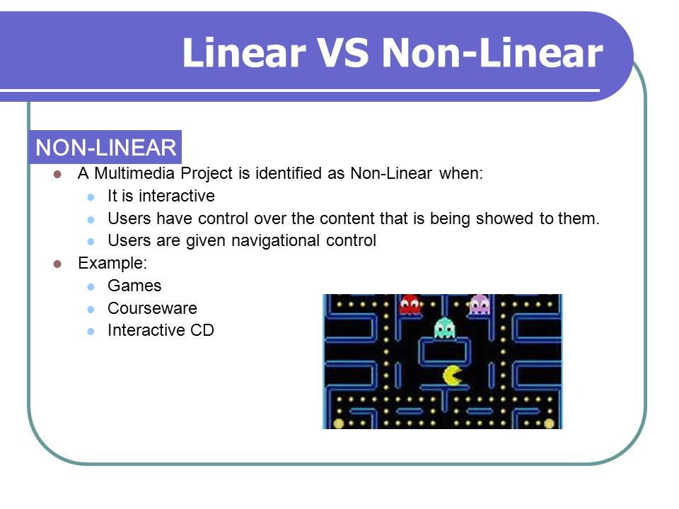 Linear VS Non-Linear NON-LINEAR