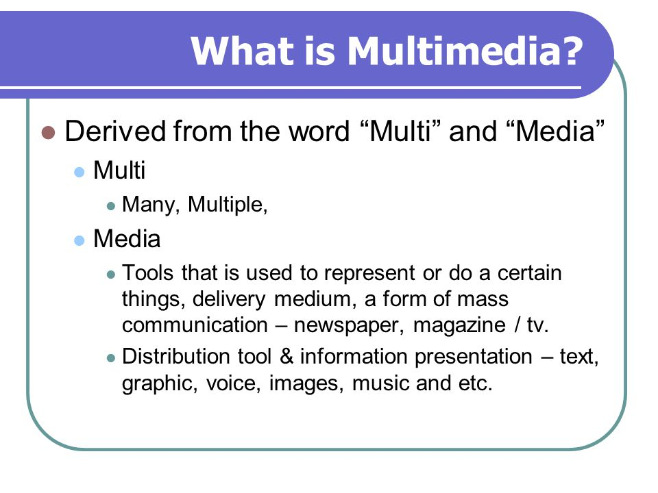 What is Multimedia Derived from the word Multi and Media Multi