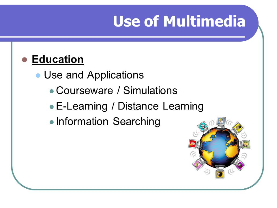 Use of Multimedia Education Use and Applications