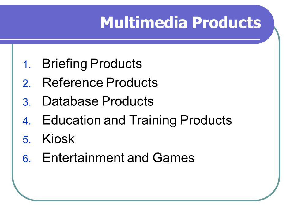 Multimedia Products Briefing Products Reference Products