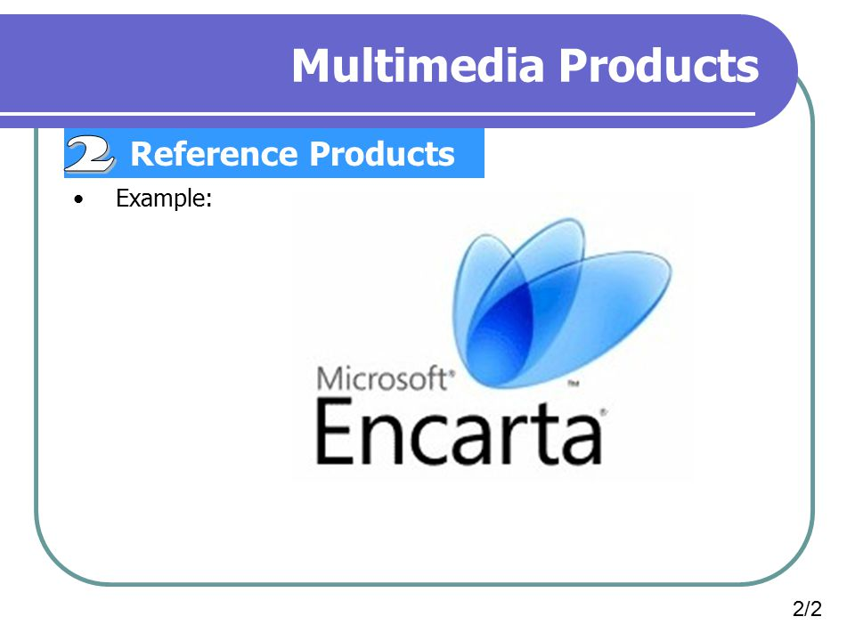 Multimedia Products Reference Products 2 Example: 2/2