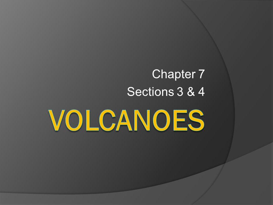 Chapter 7 Sections 3 & 4 volcanoes