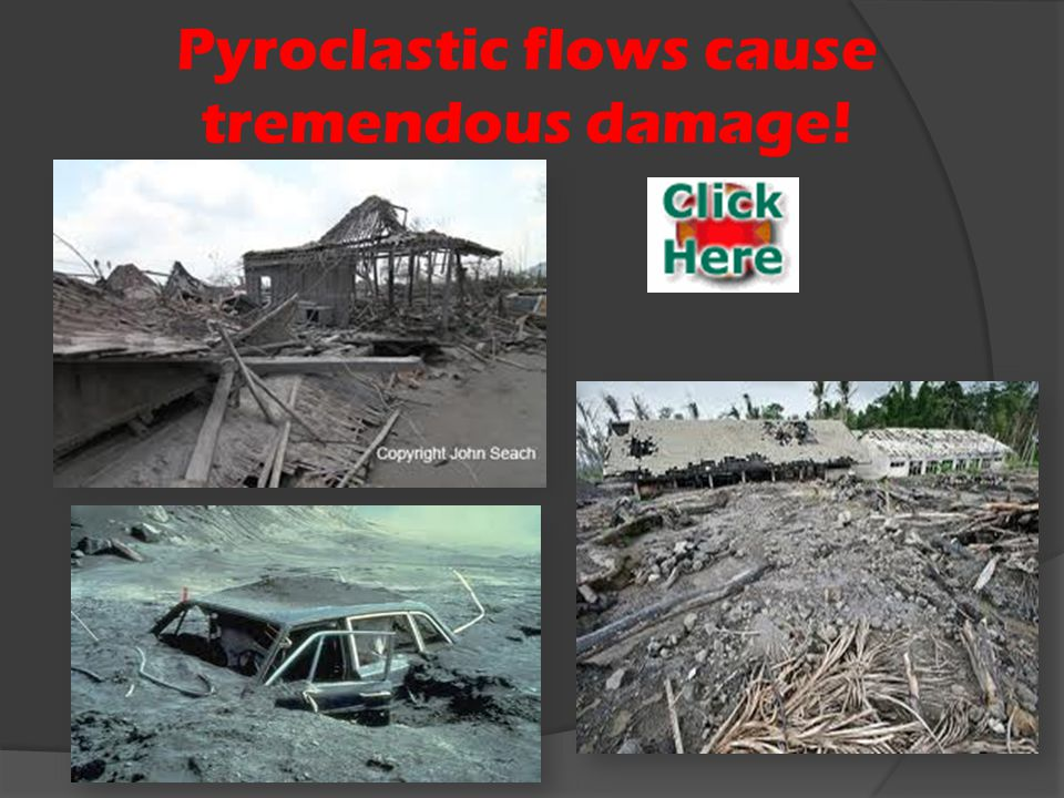 Pyroclastic flows cause tremendous damage!
